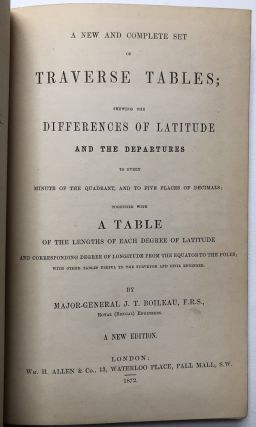 A New and Complete Set of Traverse Tables; shewing the Differences of Latitude and the Departures...