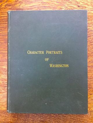 Character Portraits of Washington, as Delineated by Historians, Orators, and Divines
