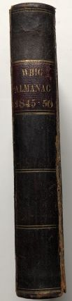 The Whig Almanac and Politician's Register for 1845, 1846, 1847, 1848, 1849, 1850
