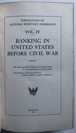 Publications of the National Monetary Commission, Vol. IV: Banking in the United States Before...