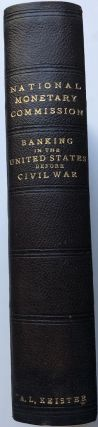 Publications of the National Monetary Commission, Vol. IV: Banking in the United States Before the Civil War