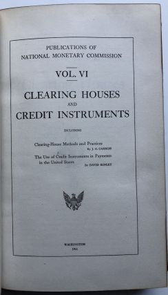 Publications of the National Monetary Commission, Vol. VI: Clearing Houses and Credit...