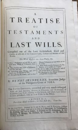 A Treatise of Testaments and Last Wills, compiled out of the Laws Ecclesiastical, Civil and Canon, as also out of the Common Laws, Customs and Statutes of this Realm.