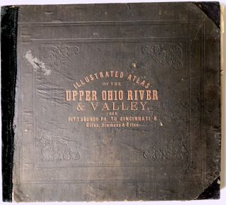 Illustrated Atlas of the Upper Ohio River and Valley, from...