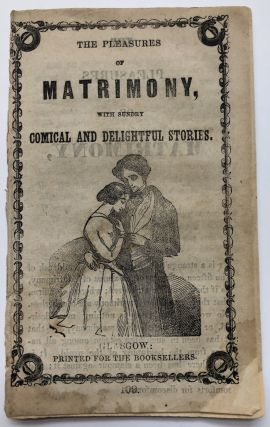 The Pleasures of Matrimony, with Sundry Comical and Delightful Stories. n/a