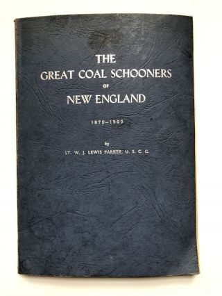 The Great Coal Schooners of New England 1870-1909. Lt. W. J. Lewis Parker