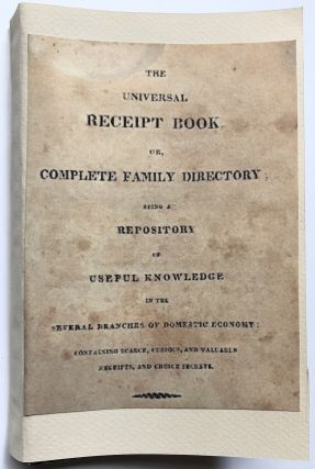 The Universal Receipt Book or Complete Family Directory being a Repository of Useful Knowledge in...