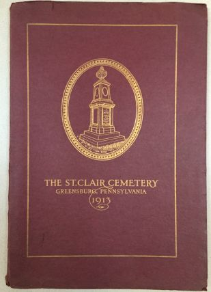 The St. Clair Cemetery, Greensburg, Pennsylvania, an Illustrated Handbook, Historical...