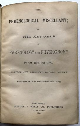 The Phrenological Miscellany; or, The Annuals of Phrenology and Physiognomy from 1865 to 1873 revised and combined in one volume, with more than 350 illustrative engravings