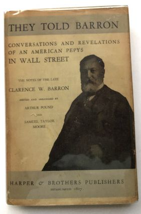 They Told Barron; Conversations and Revelations of an American Pepys in Wall Street; The Notes of...
