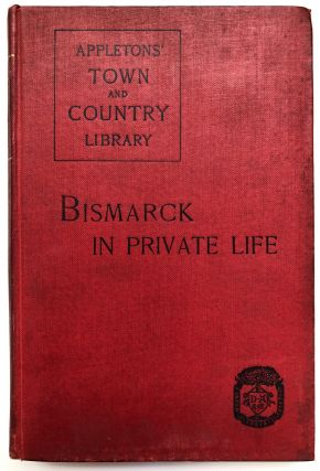 Bismarck Intime, The Iron Chancellor in Private Life. 'A Fellow Student', Henry Hayward