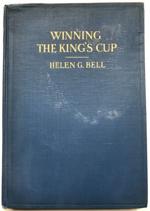 "Winning the King's Cup, an Account of the ""Elena's"" Race to Spain, 1928 -- inscribed copy. Helen..."