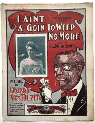 I Aint A-Goin' to Weep No More (Ca. 1901); Go To Sleep My Little Pickaninny (1915); I Got Mine (1901)