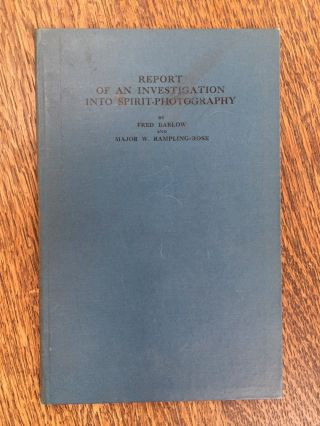 Report of an Investigation into Spirit-Photography - inscribed by author. Fred Barlow, Major W....