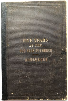 Five Years' Ministry in the German Reformed Church, in Race Street, below Fourth, Philadelphia....
