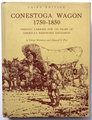 Conestoga Wagon 1750-1850, Freight Carrier for 100 Years of America's Westword Expansion. George...