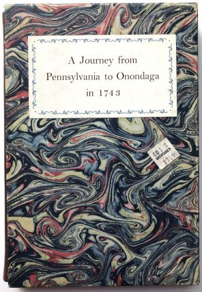 A Journey from Pennsylvania to Onondaga in 1743. John Bartram, Conrad Weiser, Lewis Evans,...