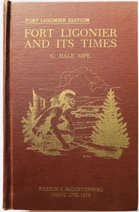 Fort Ligonier and its Times. C. Hale Sipe