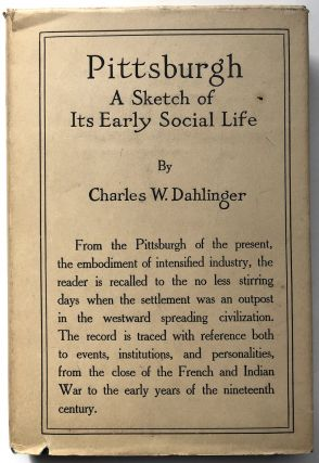 Pittsburgh, a Sketch of its Early Social Life. Charles W. Dahlinger