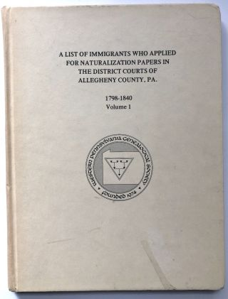 A List of Immigrants Who Applied for Naturalization Papers in the District Courts of Allegheny,...