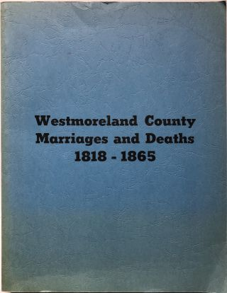 Marriage and death notices from weekly newspapers, 1818-1865, Westmoreland County, Pennsylvania,...