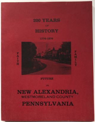200 Years Of History 1776-1976 In New Alexandria Pennsylvania, Westmoreland County. Bicentennial...