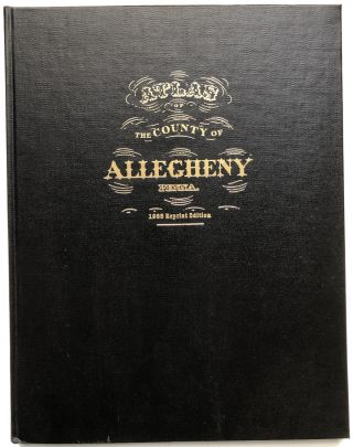 Atlas of the County of Allegheny, Penna. 1988 Reprint Edition. Edward K. Muller, introduction, ers