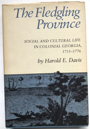 The Fledgling Province: Social and Cultural Life in Colonial Georgia, 1733-1776. Harold E. Davis