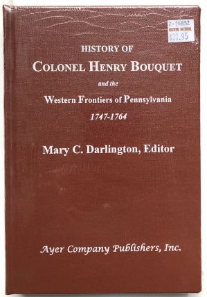 The History of Colonel Henry Bouquet and the Western Frontiers of Pennsylvannia, 1747-1764. Mary...