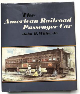 The American Railroad Passenger Car. John H. White Jr