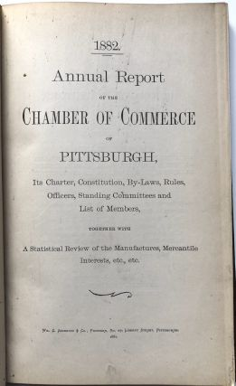 1882 Annual Report of the Chamber of Commerce of Pittsburgh, its charter, constitution, by-laws, rules, officers, standing committees and list of members, together with a statistical review of the manufactures, mercantile interests, etc., etc.