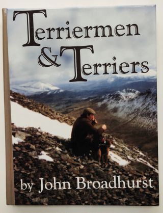 Terriermen and Terriers - signed limited. John Broadhurst