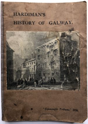 The History of the Town and County of the Town of Galway from the Earliest Period to the Present...