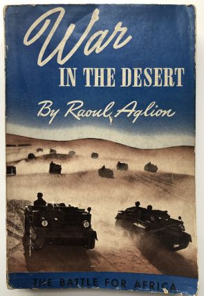 War in the Desert, the Battle for Africa. Raoul Aglion