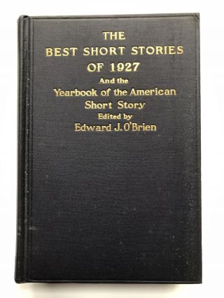 The Best Short Stories of 1927 and the Yearbook of the American Short Story. Edward J. O'Brien,...