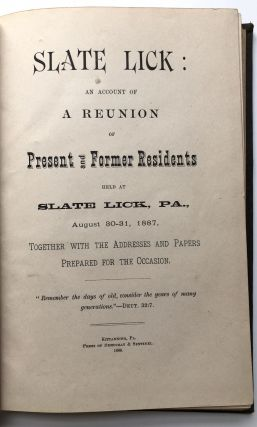 Slate Lick, an account of a reunion of present and former residents held at Slate Lick, Pa., August 30-31, 1887, together with the addresses and papers prepared for the occasion