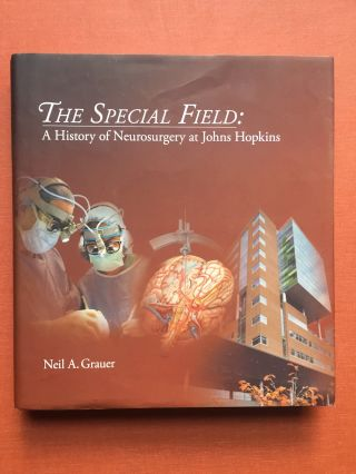 The Special Field, a History of Neurosurgery at Johns Hopkins