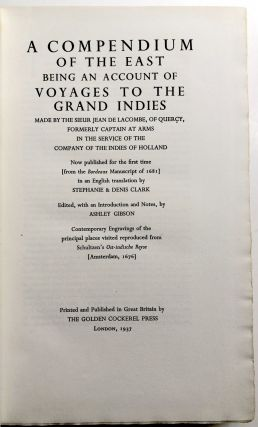 """A Compendium of the East being an account of Voyages to the Grand Indies made by the Sieur Jean de Lacombe, of Quercy, formerly Captain at Arms in the service of the Company of the Indies of Holland. Now published for the first time [from the Bordeaux Manuscript of 1681] in an English translation by Stephanie & Denis Clark. Edited, with an Introduction and Notes, by Ashley Gibson. Contemporary Engravings of the principal places visited reproduced from Schultzen's """"Ost-indische Reyse"""" [Amsterdam 1676]."""
