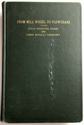 From Mill wheel to Plowshare; the story of the contribution of the Christian Orndorff family to...
