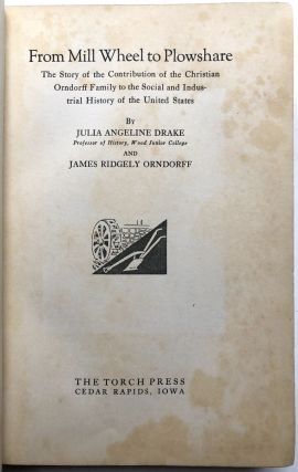 From Mill wheel to Plowshare; the story of the contribution of the Christian Orndorff family to the social and industrial history of the United States