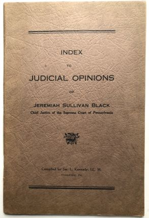 Index to judicial opinions of Jeremiah Sullivan Black, Chief Justice of the Supreme Court of...