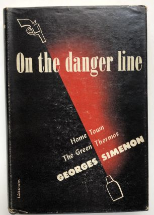 On the Danger Line: Home Town, The Green Thermos. Georges Simenon