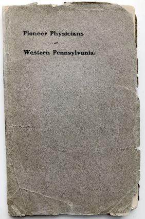 Pioneer Physicians of Western Pennsylvania...Delivered at Philadelphia, Sept. 24, 1901. Thomas D....