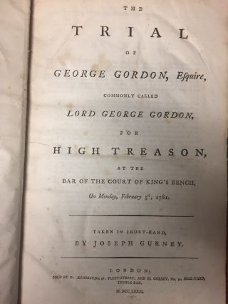 The Trial of George Gordon, Esquire, commonly called Lord George Gordon, for High Treason at the Bar of the Court of the King's Bench on Monday February 5, 1781 (2 parts)