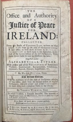 The Office and Authority of a Justice of Peace for Ireland, collected from the Books of Common...