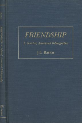 Friendship: A Selected, Annotated Bibliography (Garland Reference Library of Social Science). J....