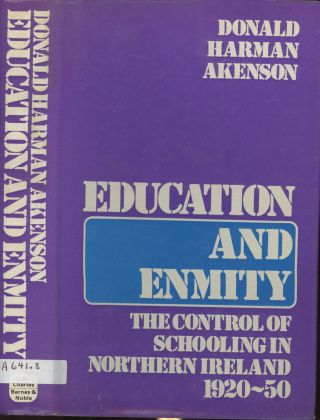 Education and Enmity: The Control of Schooling in Northern Ireland, 1920-50. Donald Harman Akenson