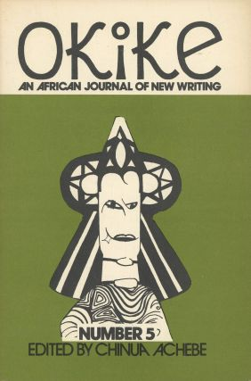 Okike: An African Journal of New Writing, Number 5: June 1974. Chinua Achebe