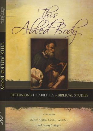 This Abled Body: Rethinking Disabilities in Biblical Studies (Semeia Studies). Hector Avalos,...