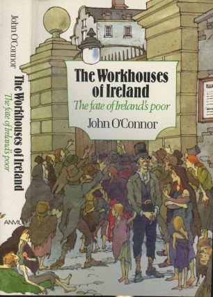 The Workhouses of Ireland: The Fate of Ireland's Poor. John O'Connor